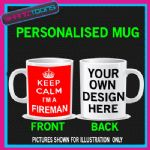 KEEP CALM IM A FIREMAN  MUG PERSONALISED GIFT